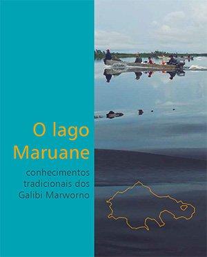 O Lago Maruane: Conhecimentos tradicionais dos Galibi Marworno