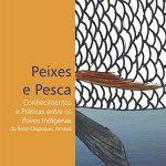 Peixes e Pesca: Conhecimentos e Práticas entre os Povos Indígenas do Baixo Oiapoque, Amapá