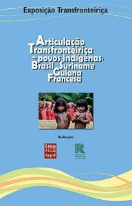 Exposição Articulação Transfronteiriça dos Povos Indígenas: Brasil, Suriname e Guiana Francesa