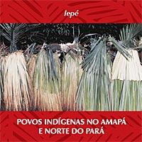 Povos Indígenas no Amapá e Norte do Pará