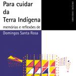 Para cuidar da Terra Indígena - Memórias e reflexões de Domingos Santa Rosa