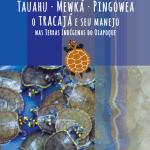 Exposição Tracajás e o seu manejo nas Terras Indígenas do Oiapoque